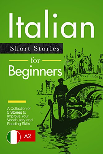 Italian Short Stories for Beginners - A Collection of 5 Stories to Improve Your Vocabulary and Reading Skills (Italian for Beginners, Learn Italian) (Italian Edition)