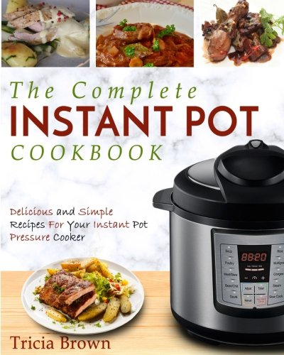 Large Product Image of Instant Pot Cookbook: The Complete Instant Pot Cookbook – Delicious and Simple Recipes For Your Instant Pot Pressure Cooker (Electric Pressure Cooker Cookbook)