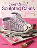 Sensational Sculpted Cakes: How to sculpt and decorate spectacular novelty cakes