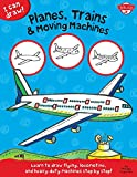 I Can Draw Planes, Trains & Moving Machines: Learn to Draw Flying, Locomotive, and Heavy-duty Machines Step by Step!