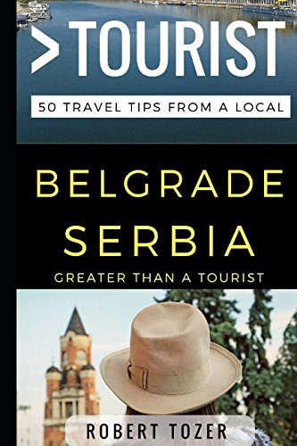 Greater Than a Tourist – Belgrade Serbia: 50 Travel Tips from a Local...