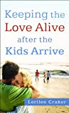Keeping the Love Alive after the Kids Arrive, Lorilee Craker, 0800788028