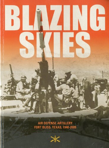 Blazing Skies: Air Defense Artillery on Fort Bliss, Texas, 1940-2009