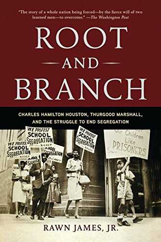 Root and Branch: Charles Hamilton Houston, Thurgood Marshall, and the Struggle to End Segregation pdf epub