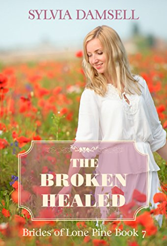 The Broken Healed (Brides of Lone Pine Book 7)