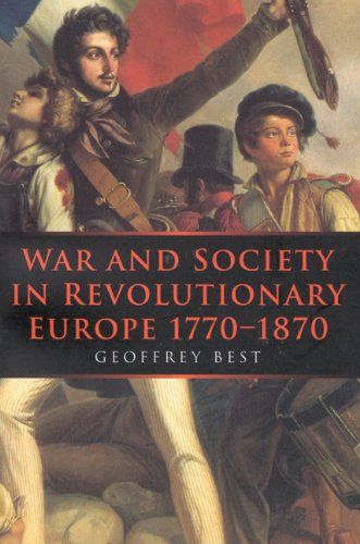War and Society in Revolutionary Europe 1770-1870 (War and European Society Series)
