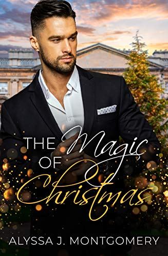 The Magic of Christmas by Alyssa J Montgomery