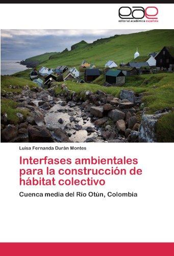 Descargar Libro Interfases Ambientales Para La Construccion De Habitat Colectivo Luisa Fernanda Dur N. Montes
