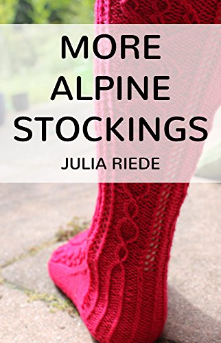 More Alpine Stockings: More traditional sock and stockings knitting patterns from Austria and Bavaria ()