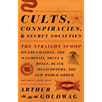 Cults, Conspiracies, and Secret Societies: The Straight Scoop on Freemasons, the Illmuniati, Skull & Bones, Black Helicopters, teh New World Order, and Many, Many More