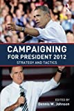 img - for Campaigning for President 2012: Strategy and Tactics book / textbook / text book