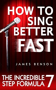 how to sing better fast the incredible 7 step formula kindle edition by james benson arts. Black Bedroom Furniture Sets. Home Design Ideas