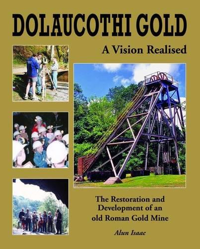 Dolaucothi Gold: A Vision Realised por Alun Isaac