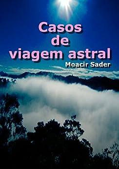 Casos de viagem astral por [Sader, Moacir]