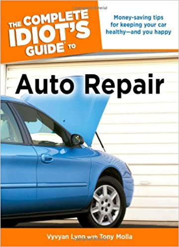 The Complete Idiotu0027s Guide To Auto Repair: Vyvyan Lynn, Tony Molla:  9781592574957: Amazon.com: Books