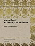 Antoni Gaudí: Ornament, Fire and Ashes (Columns of Smoke)