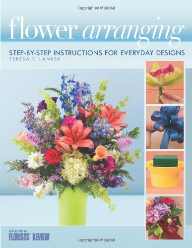 Flower Arranging: Step-By-Step Instructions for Everyday -