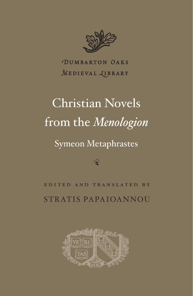 Download Christian Novels from the Menologion of Symeon Metaphrastes (Dumbarton Oaks Medieval Library) PDF