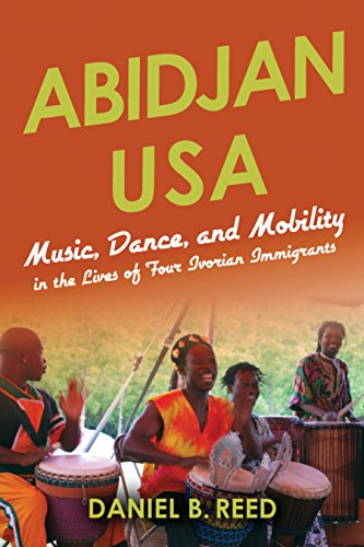 Abidjan USA: Music, Dance, and Mobility in the Lives of Four Ivorian Immigrants (African Expressive Cultures) by Daniel B Reed