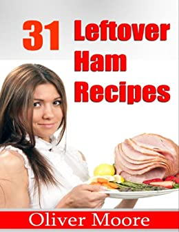31 Leftover Ham Recipes by [Moore, Oliver]