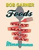 Foods That Make You Say Mmm-Mmm, Bob Garner, 0895876299