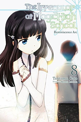 (The Irregular at Magic High School, Vol. 8 (light novel): Reminiscence)