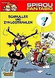 Schnuller und Zyklostrahlen: (Neuedition) (Spirou & Fantasio, Band 17)