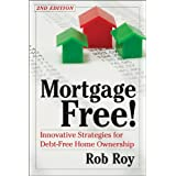 Mortgage Free!: Innovative Strategies for Debt-Free Home Ownership, 2nd Edition