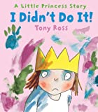 I Didn't Do It! (Little Princess) by Tony Ross (4-Jul-2013) Paperback
