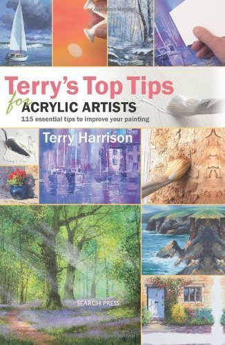 Terry's Top Tips for Acrylic Artists: Over 100 Essential Tips to Improve Your Painting by Terry Harrison (Mar 2 2010)