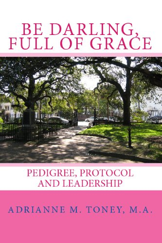 Download Be Darling, Full Of Grace: Pedigree, Protocol And Leadership pdf