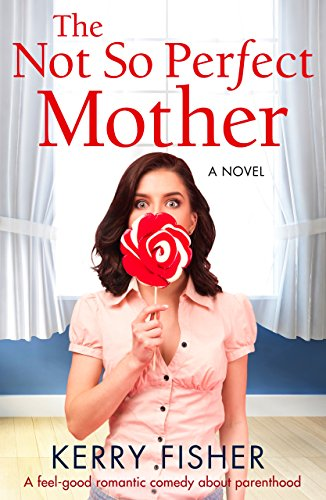 The Not So Perfect Mother: A feel good romantic comedy about (Mother Chicks)