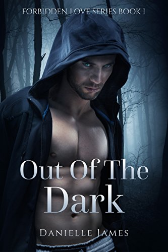 Forbidden Love Series Book 1: Out Of The Dark