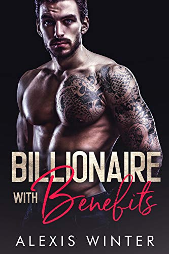 Billionaire With Benefits by Alexis Winter