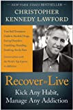 Recover to Live: Kick Any Habit, Manage Any Addiction: Your Self-Treatment Guide to Alcohol, Drugs, Eating Disorders, Gambling, Hoarding, Smoking, Sex and Porn