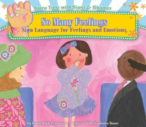 So Many Feelings: Sign Language for Feelings and Emotions (Story Time With Signs & Rhymes)