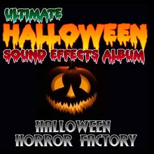 Ultimate Halloween Sound Effects Album by Halloween Horror Factory -