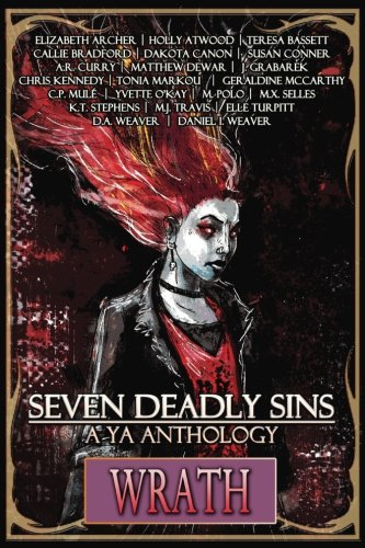 Seven Deadly Sins: A YA Anthology (Wrath) (Volume 5) (Curry Bassett)