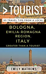 Greater Than a Tourist – Bologna Emilia-Romagna Region Italy: 50 Travel Tips from a Local