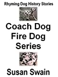 Coach Dog, Fire Dog Series: Rhyming Dog History Stories