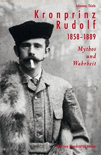 kronprinz-rudolf-1858-1889-mythos-und-wahrheit