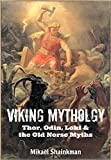 Viking Mythology: Thor, Odin, Loki and the Old Norse Myths