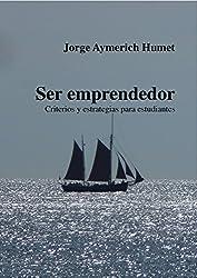 Ser emprendedor: Criterios y estrategias para estudiantes (Spanish Edition)