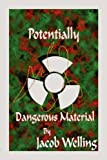 Potentially Dangerous Material, Jacob Welling, 1604743131
