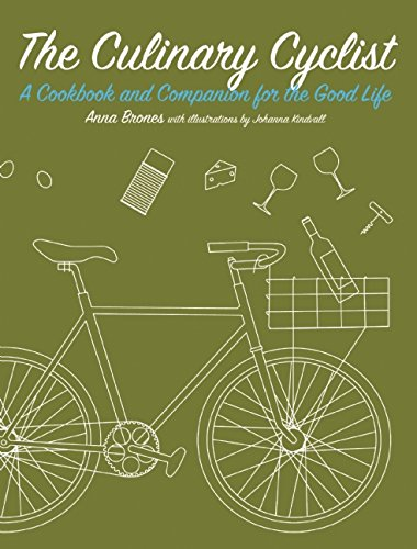 The Culinary Cyclist: A Cookbook and Companion for the Good Life (Bicycle)