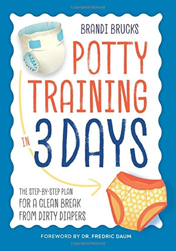 Potty Training in 3 Days: The Step-by-Step Plan for a Clean Break from Dirty Diapers PDF