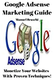 Google AdSense Marketing Guide: Monetize Your Websites & Blogs With Proven Techniques!