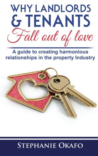 Why Landlords & Tenants Fall Out of Love: A guide to creating harmonious relatioships in the property industry