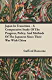 Japan in Transition - a Comparative Study of the Progress, Policy, and Methods of the Japanese since Their War with Chin, Stafford Ransome, 1446077217