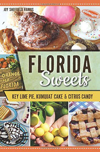 Florida Sweets: Key Lime Pie, Kumquat Cake & Citrus Candy (American Palate)